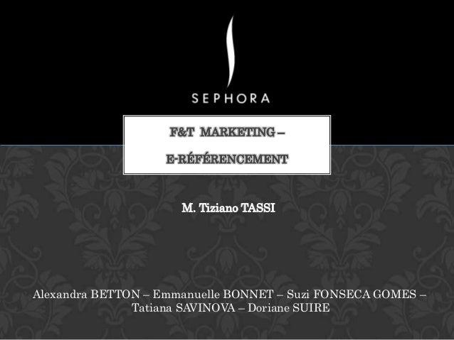 F&T MARKETING – E-RÉFÉRENCEMENT  M. Tiziano TASSI  Alexandra BETTON – Emmanuelle BONNET – Suzi FONSECA GOMES – Tatiana SAV...