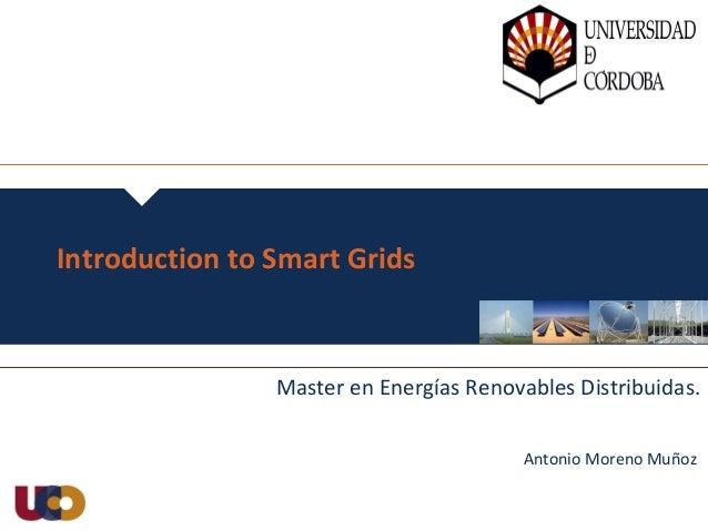 Master en Energías Renovables Distribuidas. Antonio Moreno Muñoz Introduction to Smart Grids