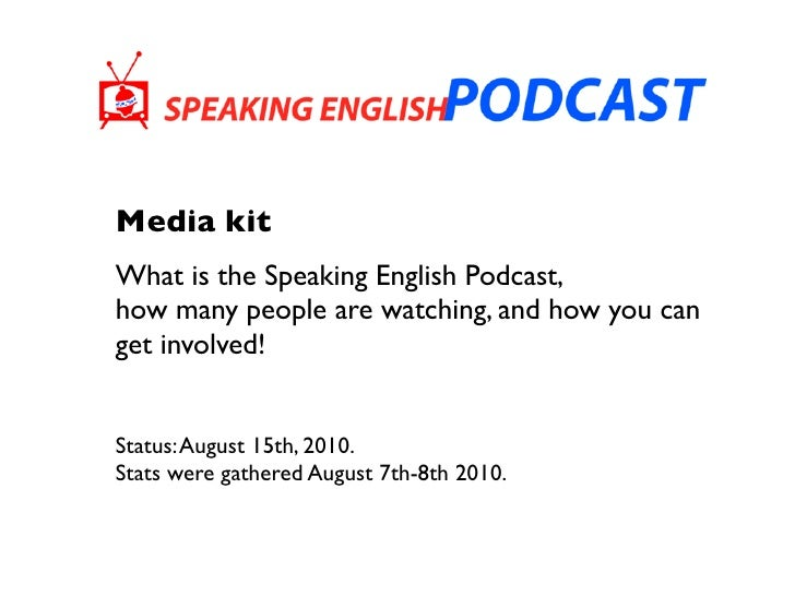 Media kit What is the Speaking English Podcast, how many people are watching, and how you can get involved!   Status: Augu...