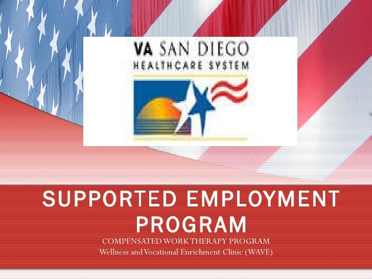 SUPPORTED EMPLOYMENT PROGRAM COMPENSATED WORK THERAPY PROGRAM Wellness and Vocational Enrichment Clinic (WAVE)