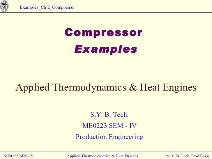 <ul><li>Compressor  </li></ul><ul><li>Examples </li></ul>ME0223 SEM-IV Applied Thermodynamics & Heat Engines Applied Therm...