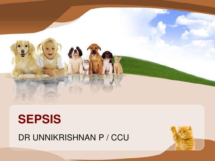 SEPSIS<br />DR UNNIKRISHNAN P / CCU<br />