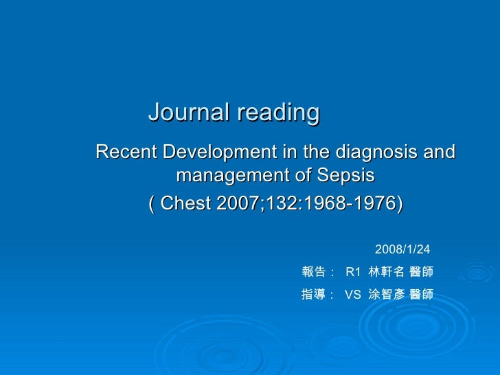 Journal reading Recent Development in the diagnosis and management of Sepsis ( Chest 2007;132:1968-1976) 2008/1/24  報告:  R...
