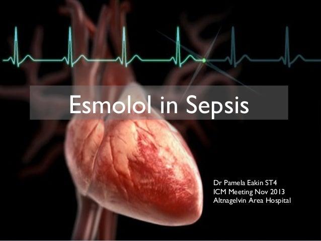 Esmolol in Sepsis Dr Pamela Eakin ST4 ICM Meeting Nov 2013 Altnagelvin Area Hospital