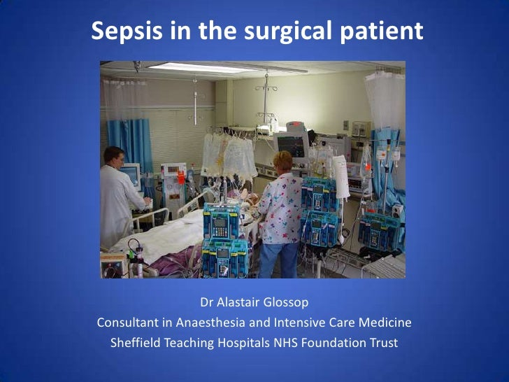 Sepsis in the surgical patient                  Dr Alastair GlossopConsultant in Anaesthesia and Intensive Care Medicine  ...