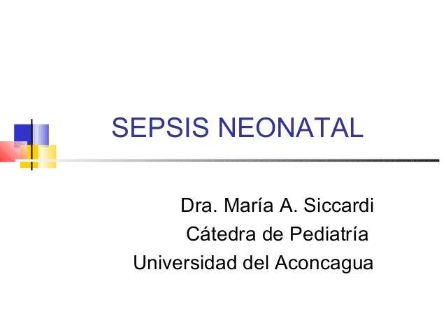 SEPSIS NEONATAL Dra. María A. Siccardi Cátedra de Pediatría Universidad del Aconcagua