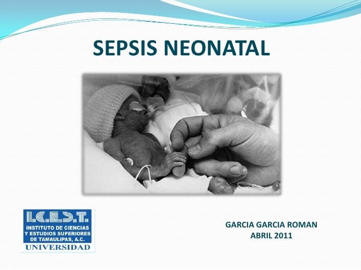 SEPSIS NEONATAL           GARCIA GARCIA ROMAN                ABRIL 2011