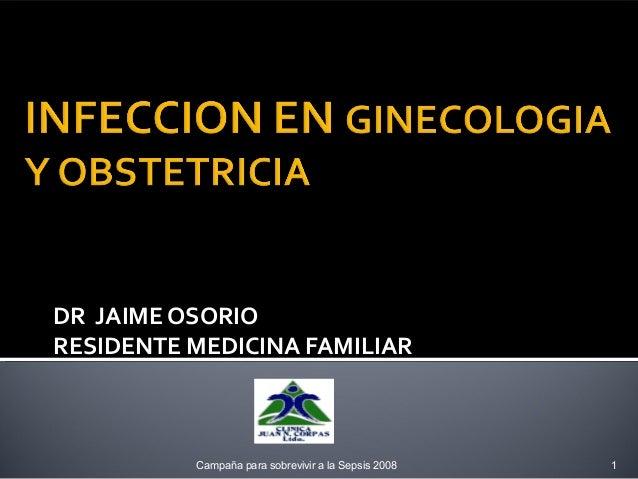 DR JAIME OSORIORESIDENTE MEDICINA FAMILIAR          Campaña para sobrevivir a la Sepsis 2008   1
