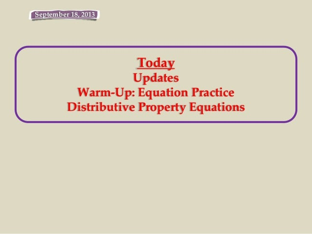September 18, 2013 Today Updates Warm-Up: Equation Practice Distributive Property Equations