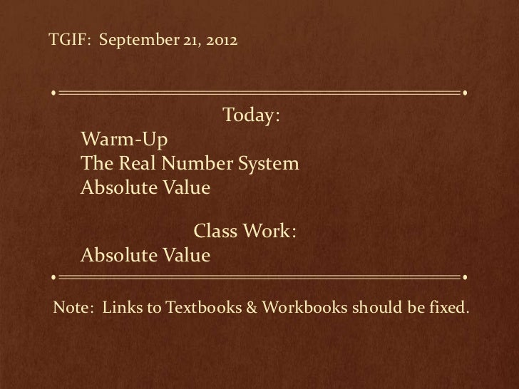 TGIF: September 21, 2012                      Today:    Warm-Up    The Real Number System    Absolute Value               ...