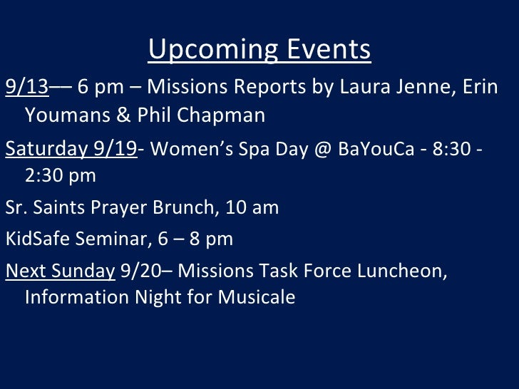 Upcoming Events <ul><li>9/13 –– 6 pm – Missions Reports by Laura Jenne, Erin Youmans & Phil Chapman </li></ul><ul><li>Satu...