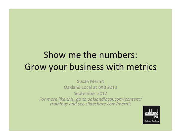 Show	  me	  the	  numbers:	  Grow	  your	  business	  with	  metrics	                                       Susan	  Mernit...