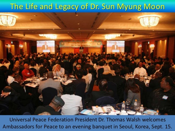The Life and Legacy of Dr. Sun Myung Moon  Universal Peace Federation President Dr. Thomas Walsh welcomesAmbassadors for P...