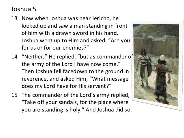 Joshua 5 13 Now when Joshua was near Jericho, he looked up and saw a man standing in front of him with a drawn sword in hi...