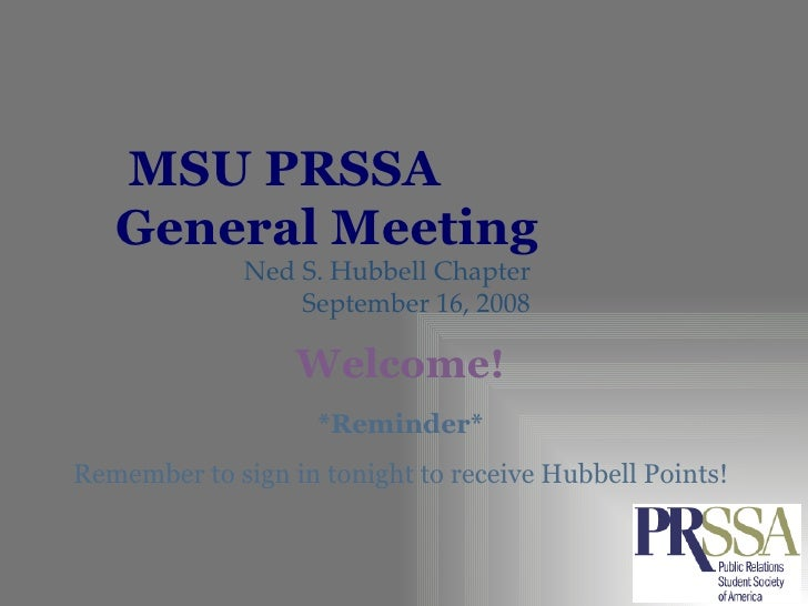 MSU PRSSA  General Meeting Ned S. Hubbell Chapter September 16, 2008 *Reminder* Remember to sign in tonight to receive Hub...