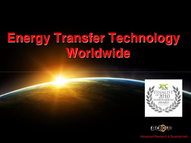Advanced Research & Development     Energy Transfer Technology          Worldwide                                         ...