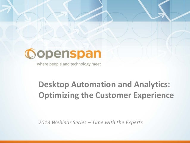 Desktop Automation and Analytics: Optimizing the Customer Experience 2013 Webinar Series – Time with the Experts