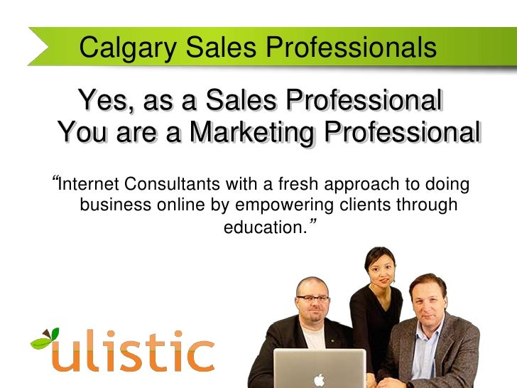 """Calgary Sales Professionals<br />Yes, as a Sales Professional You are a Marketing Professional<br />""""Internet Consultants ..."""