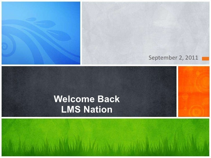 <ul><li>September 2, 2011 </li></ul>Welcome Back LMS Nation