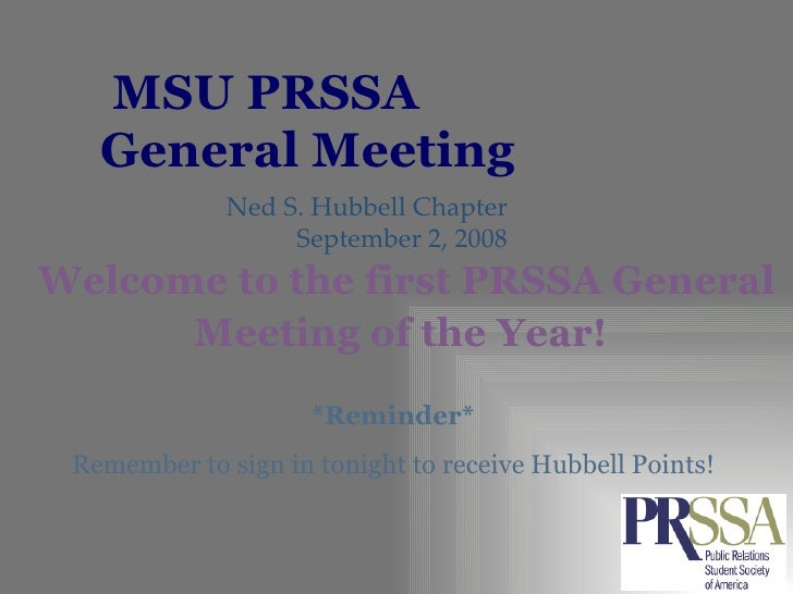 MSU PRSSA  General Meeting Ned S. Hubbell Chapter September 2, 2008 Welcome to the first PRSSA General Meeting of the Year...