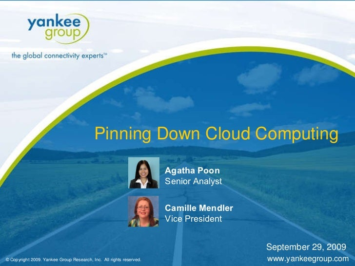 © Copyright 2009. Yankee Group Research, Inc.  All rights reserved. www.yankeegroup.com Pinning Down Cloud Computing Agath...