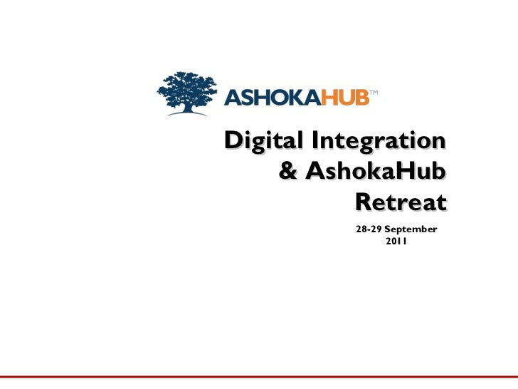 Digital Integration & AshokaHub Retreat 28-29 September 2011