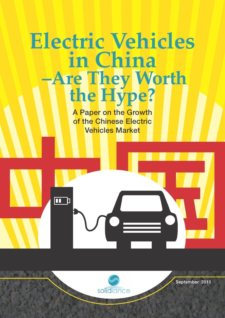 Electric Vehicles    in China –Are They Worth   the Hype?    A Paper on the Growth    of the Chinese Electric        Vehic...