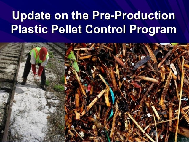 Update on the Pre-ProductionUpdate on the Pre-Production Plastic Pellet Control ProgramPlastic Pellet Control Program