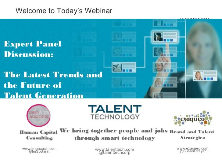 Welcome to Today's WebinarExpert PanelDiscussion:The Latest Trends andthe Future ofTalent Generation   Human Capital      ...