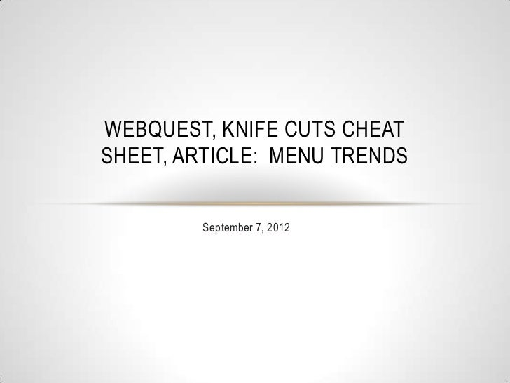 WEBQUEST, KNIFE CUTS CHEATSHEET, ARTICLE: MENU TRENDS        September 7, 2012