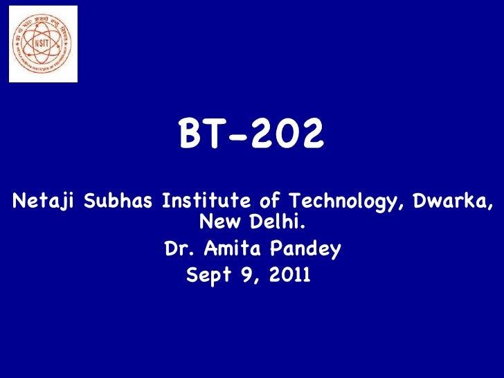 BT-202 Netaji Subhas Institute of Technology, Dwarka, New Delhi. Dr. Amita Pandey Sept 9, 2011
