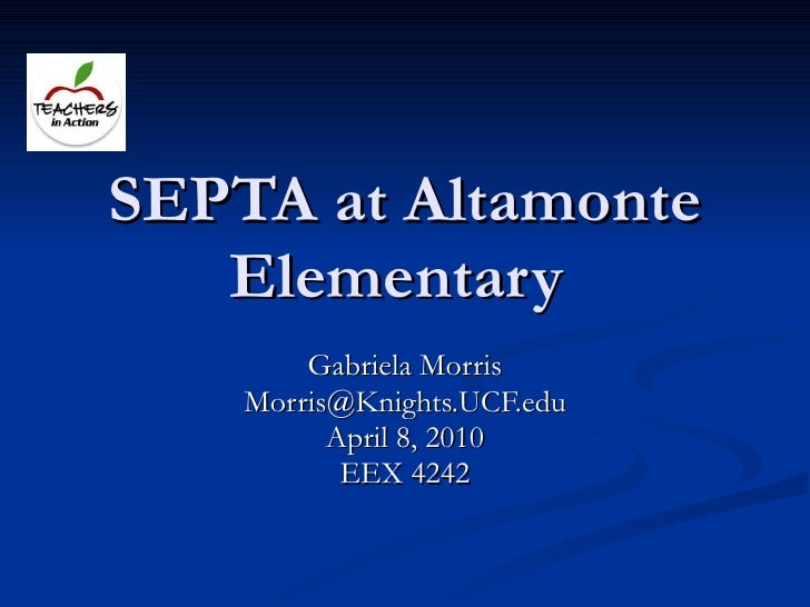 SEPTA at Altamonte Elementary  Gabriela Morris [email_address] April 8, 2010 EEX 4242