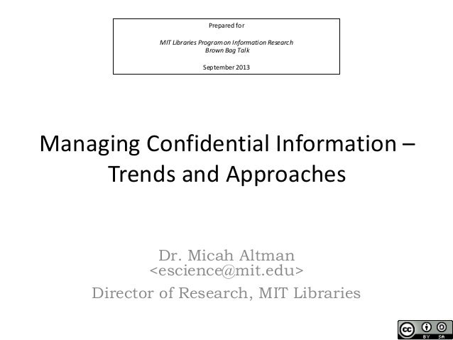 Prepared for MIT Libraries Program on Information Research Brown Bag Talk September 2013  Managing Confidential Informatio...