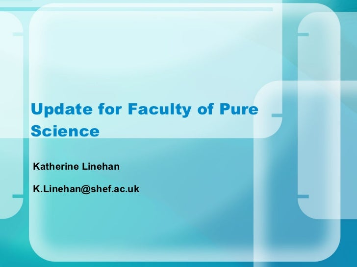 Update for Faculty of Pure Science Katherine Linehan [email_address]