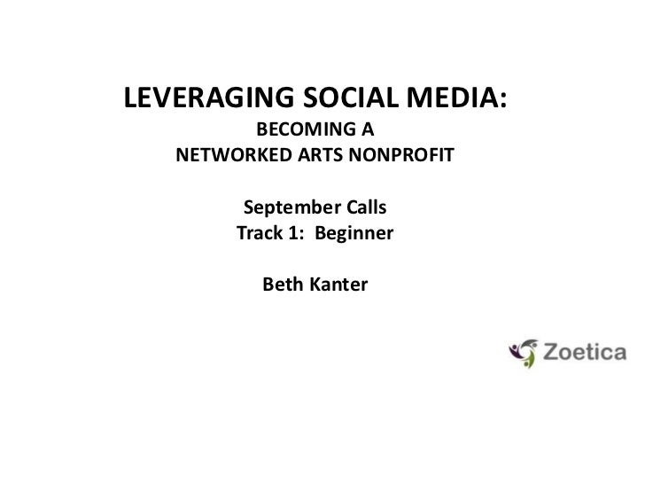 LEVERAGING SOCIAL MEDIA: <br />BECOMING A NETWORKED ARTS NONPROFIT<br />September Calls<br />Track 1:  Beginner<br />Beth ...