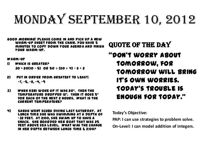 Monday September 10, 2012Good Morning! Please come in and pick up a new   warm-up sheet from the chair. You have 5   minut...
