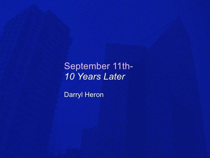 September 11th-   10 Years Later Darryl Heron