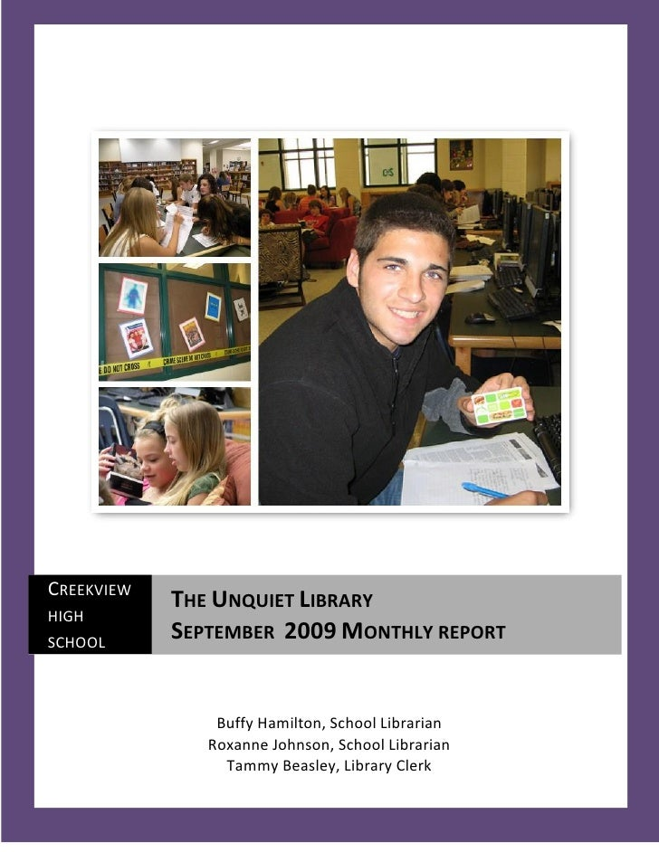 CREEKVIEW             THE UNQUIET LIBRARY HIGH SCHOOL             SEPTEMBER 2009 MONTHLY REPORT                   Buffy Ha...