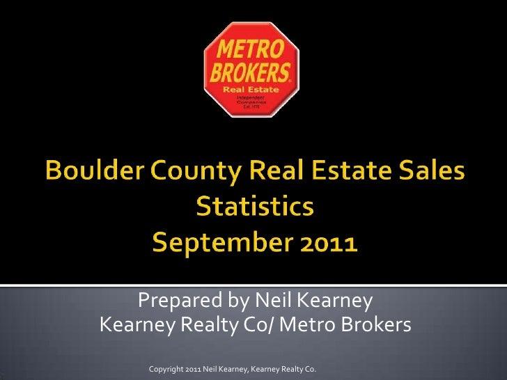 Boulder County Real Estate Sales Statistics September2011<br />Prepared by Neil Kearney<br />Kearney Realty Co/ Metro Brok...