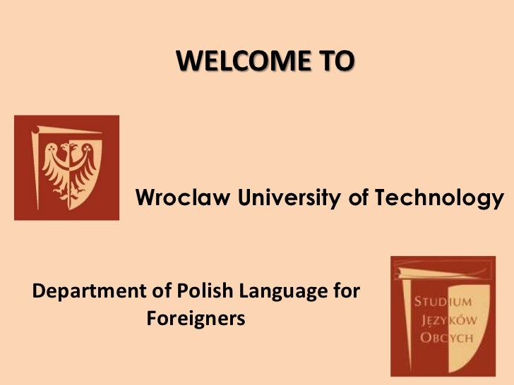 WELCOME TO          Wroclaw University of TechnologyDepartment of Polish Language for          Foreigners