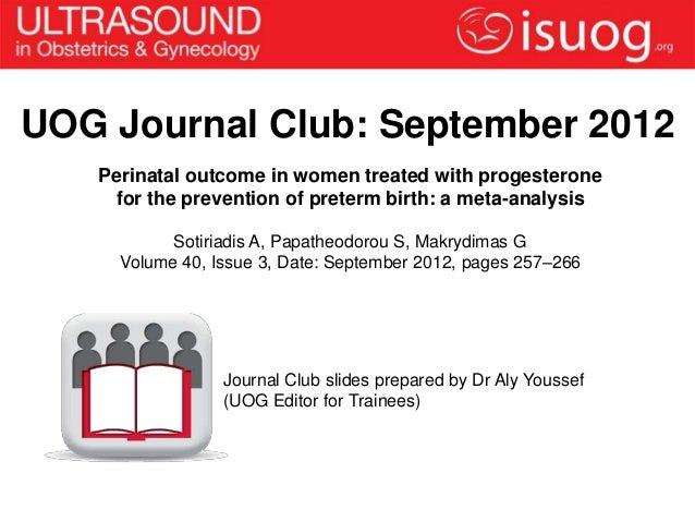 UOG Journal Club: September 2012   Perinatal outcome in women treated with progesterone    for the prevention of preterm b...