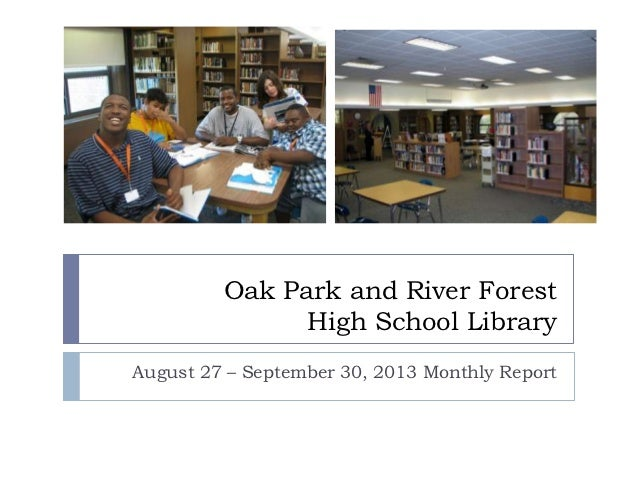 Oak Park and River Forest               High School LibraryAugust 27 – September 30, 2013 Monthly Report