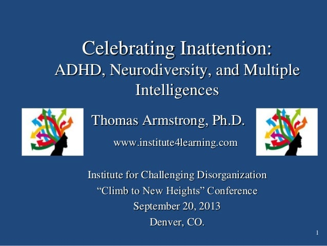 Presentation -  Celebrating Inattention:  Neurodiversity, ADHD, and Multiple Intelligences, Institute for Challenging Disorganization 2013 Conference, Denver, CO, September 20, 2013