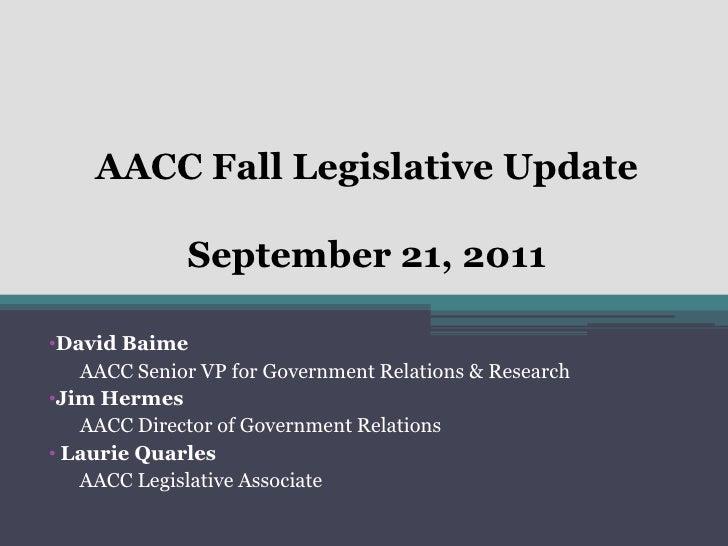 AACC Fall Legislative UpdateSeptember 21, 2011<br /><ul><li>David Baime</li></ul>AACC Senior VP for Government Relations &...