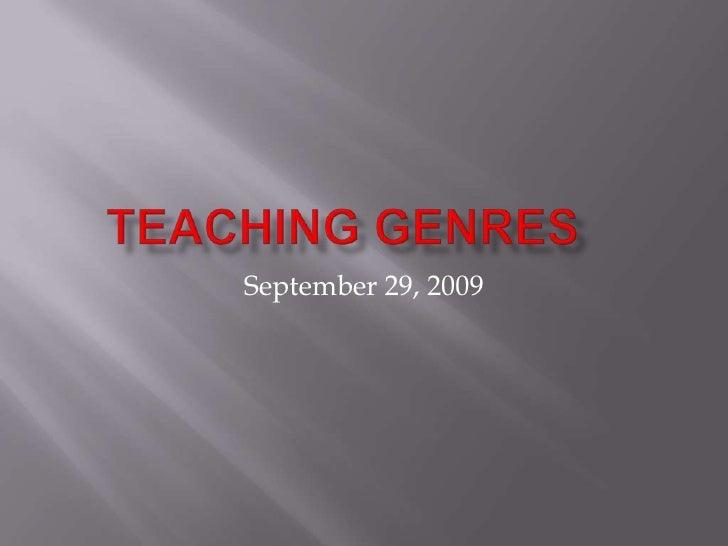 Teaching Genres<br />September 29, 2009<br />