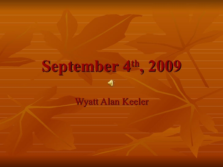September 4 th , 2009 Wyatt Alan Keeler