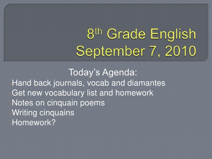 8th Grade EnglishSeptember 7, 2010<br />Today's Agenda:<br /><ul><li>Hand back journals, vocab and diamantes