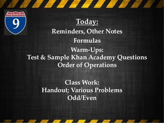 9 September Today: Reminders, Other Notes Formulas Warm-Ups: Test & Sample Khan Academy Questions Order of Operations Clas...