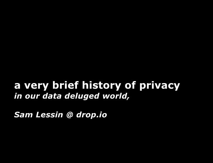 a very brief history of privacy in our data deluged world,  Sam Lessin @ drop.io
