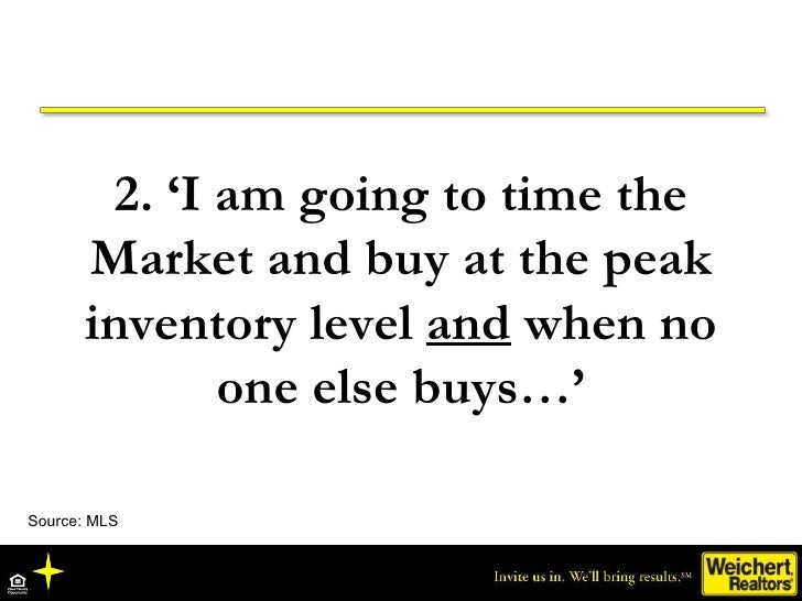 2. 'I am going to time the Market and buy at the peak inventory level  and  when no one else buys…' Source: MLS